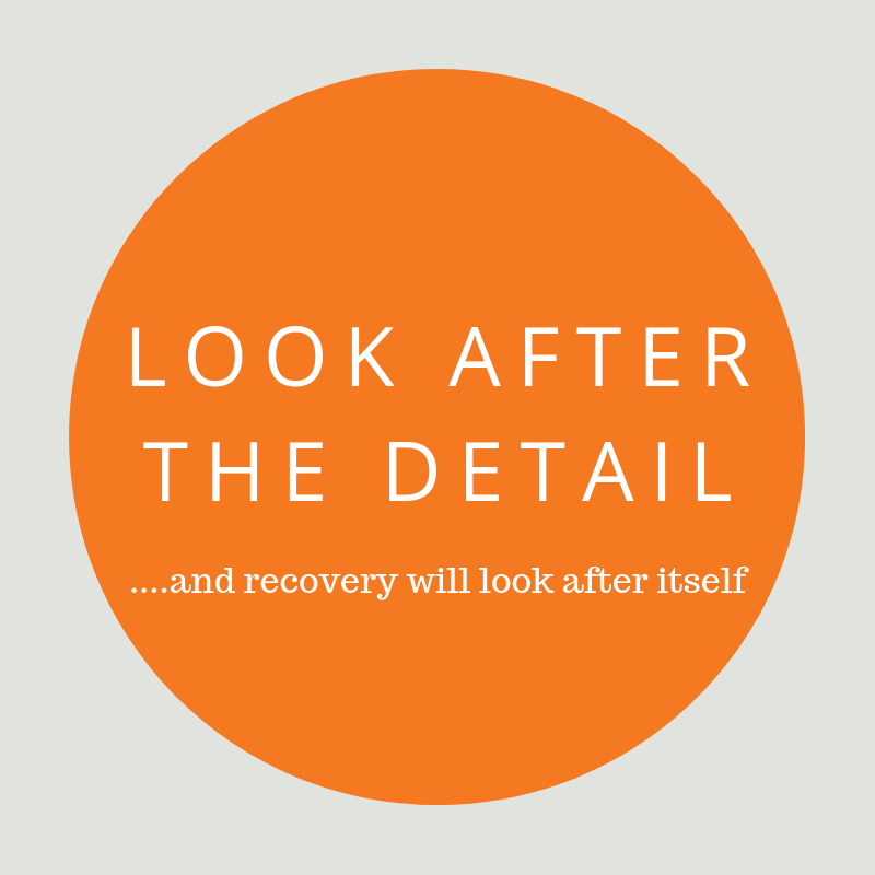Look after the detail and recovery will look after itself
