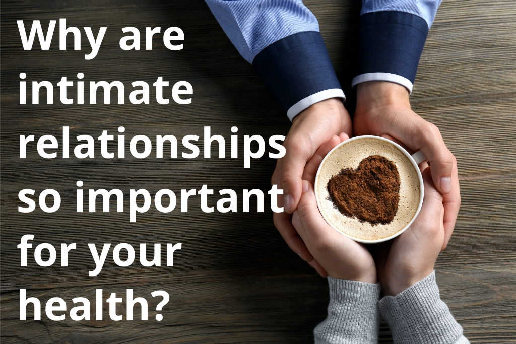 Why are intimate relationships so important for your health?