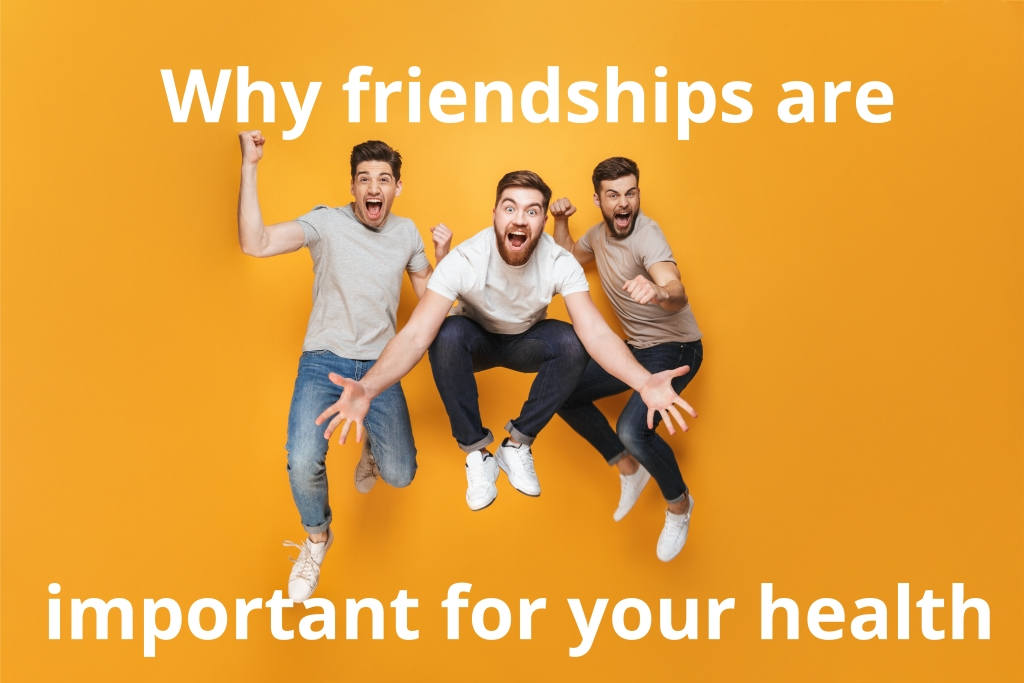 Why friendships are important for your health