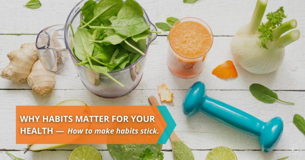 Why habits matter for your health & How to make habits stick